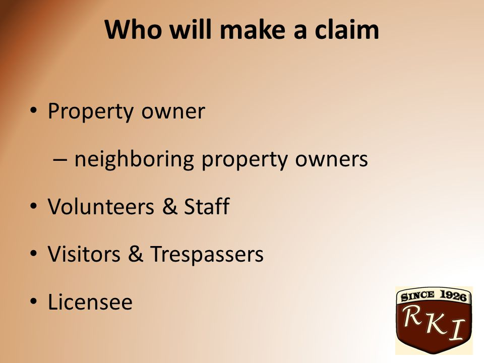 Who will make a claim Property owner – neighboring property owners Volunteers & Staff Visitors & Trespassers Licensee