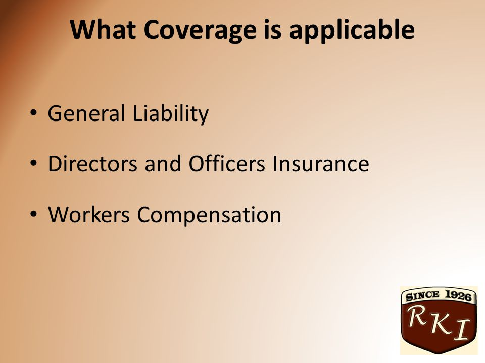 What Coverage is applicable General Liability Directors and Officers Insurance Workers Compensation