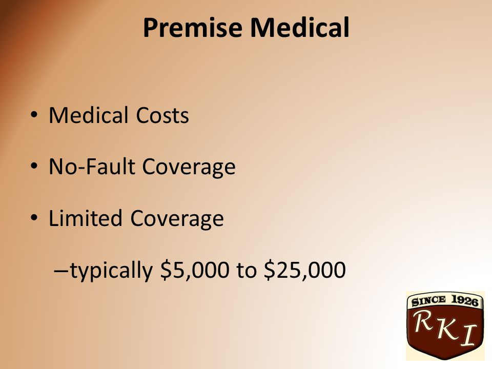 Premise Medical Medical Costs No-Fault Coverage Limited Coverage – typically $5,000 to $25,000