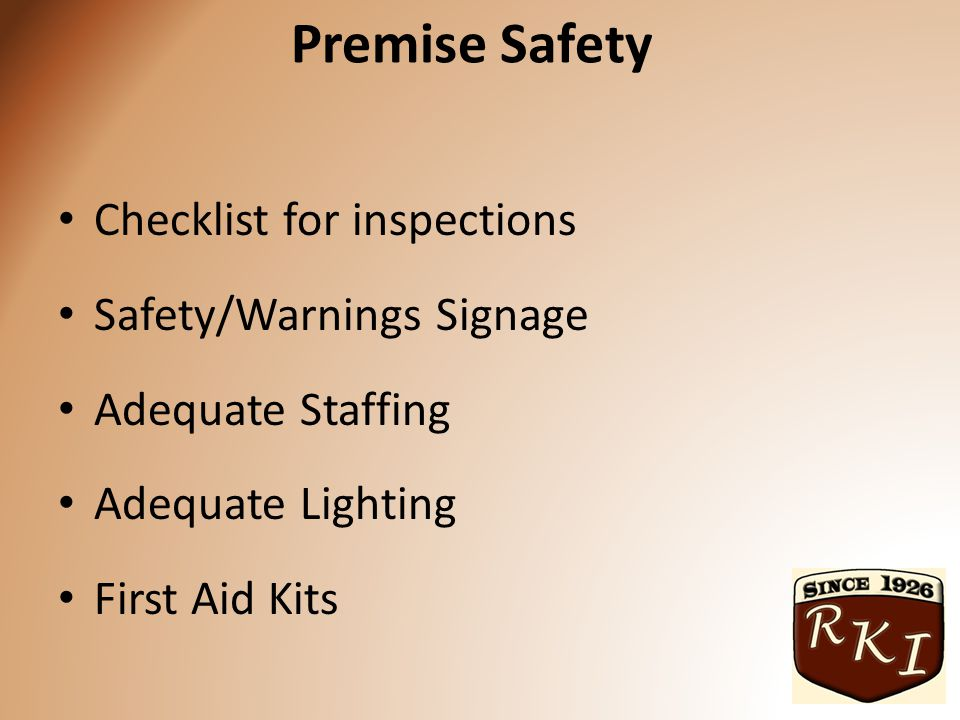 Premise Safety Checklist for inspections Safety/Warnings Signage Adequate Staffing Adequate Lighting First Aid Kits