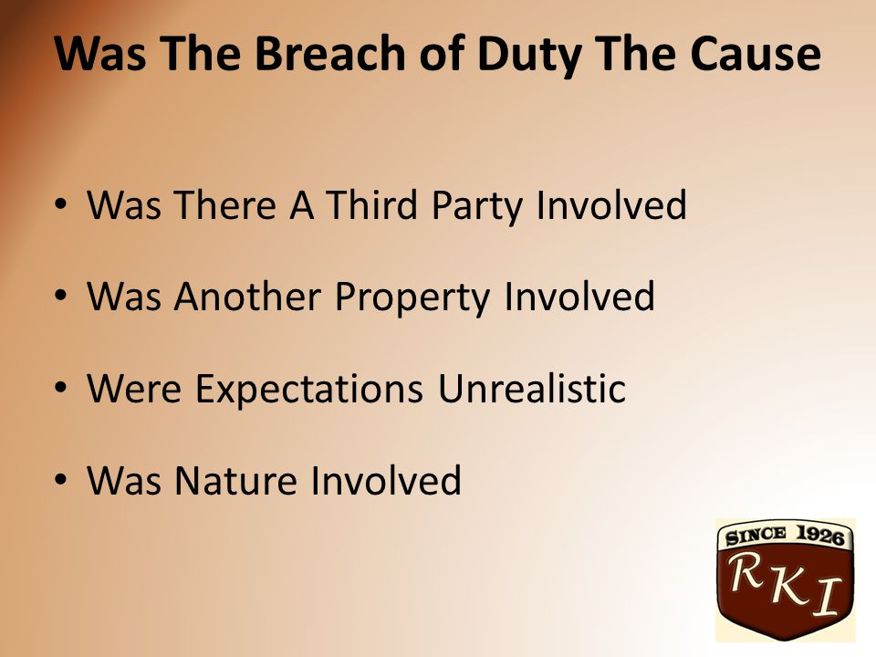 Was The Breach of Duty The Cause Was There A Third Party Involved Was Another Property Involved Were Expectations Unrealistic Was Nature Involved