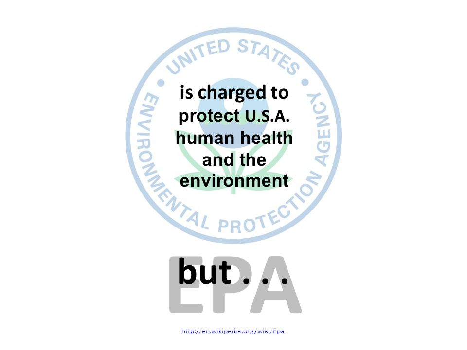 EPA http://en.wikipedia.org/wiki/Epa is charged to protect U.S.A.