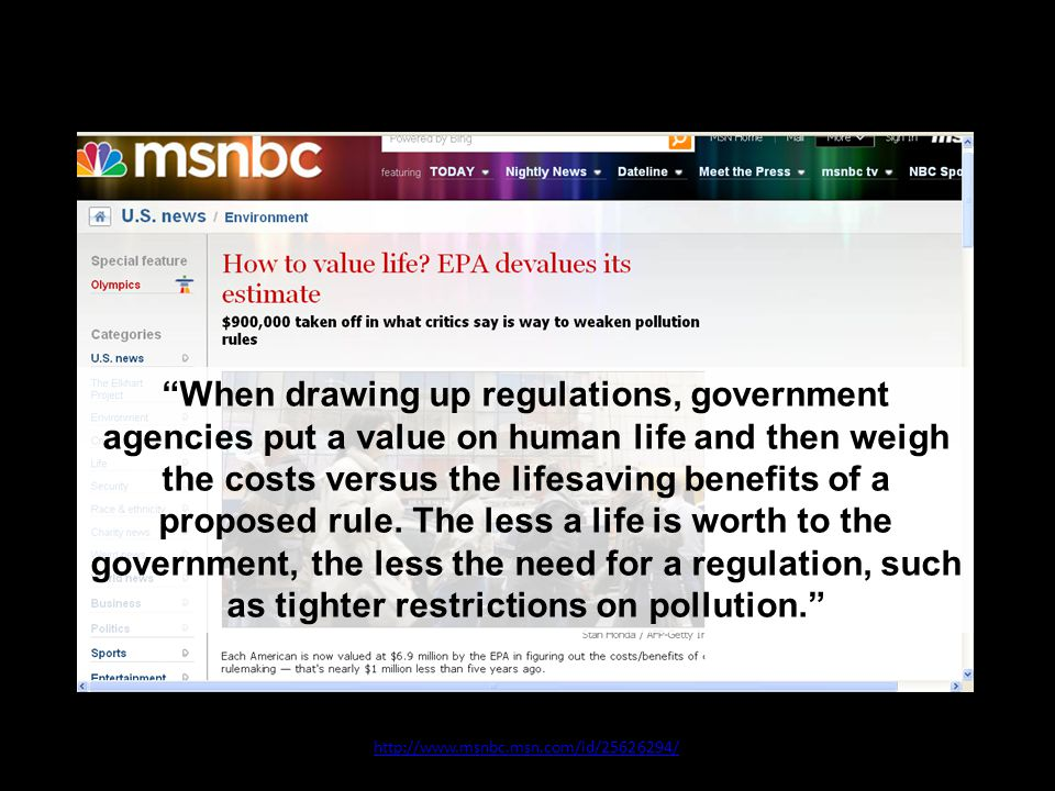 10 July 2008 http://www.msnbc.msn.com/id/25626294/ When drawing up regulations, government agencies put a value on human life and then weigh the costs versus the lifesaving benefits of a proposed rule.
