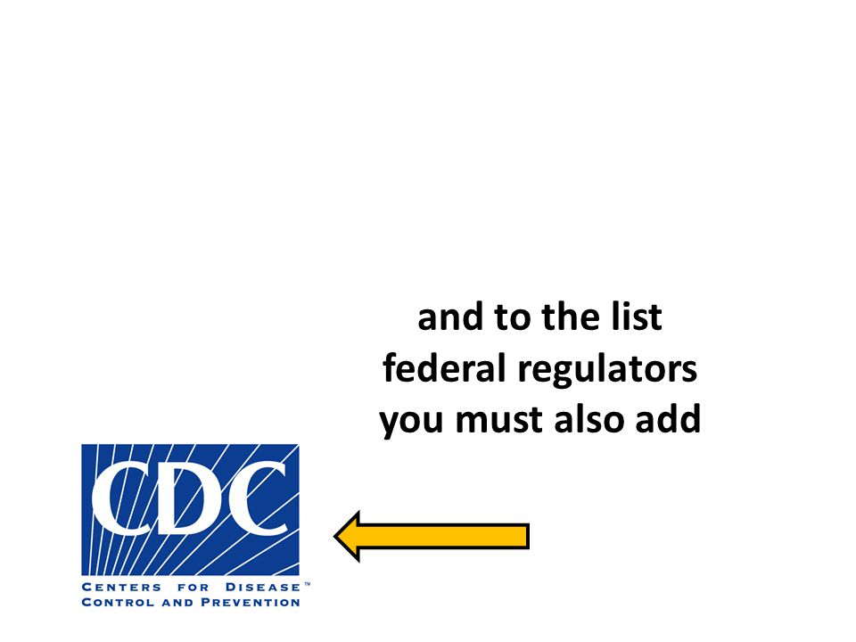 and to the list federal regulators you must also add