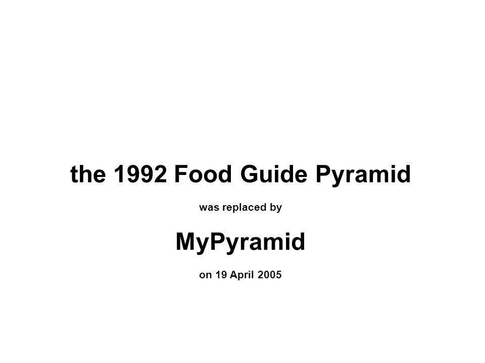 the 1992 Food Guide Pyramid was replaced by MyPyramid on 19 April 2005