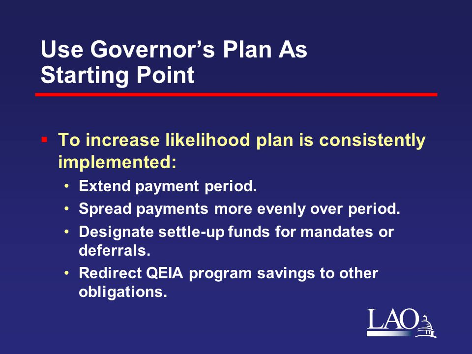 LAO Use Governor's Plan As Starting Point  To increase likelihood plan is consistently implemented: Extend payment period. Spread payments more evenl