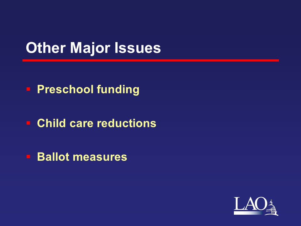 LAO Other Major Issues  Preschool funding  Child care reductions  Ballot measures