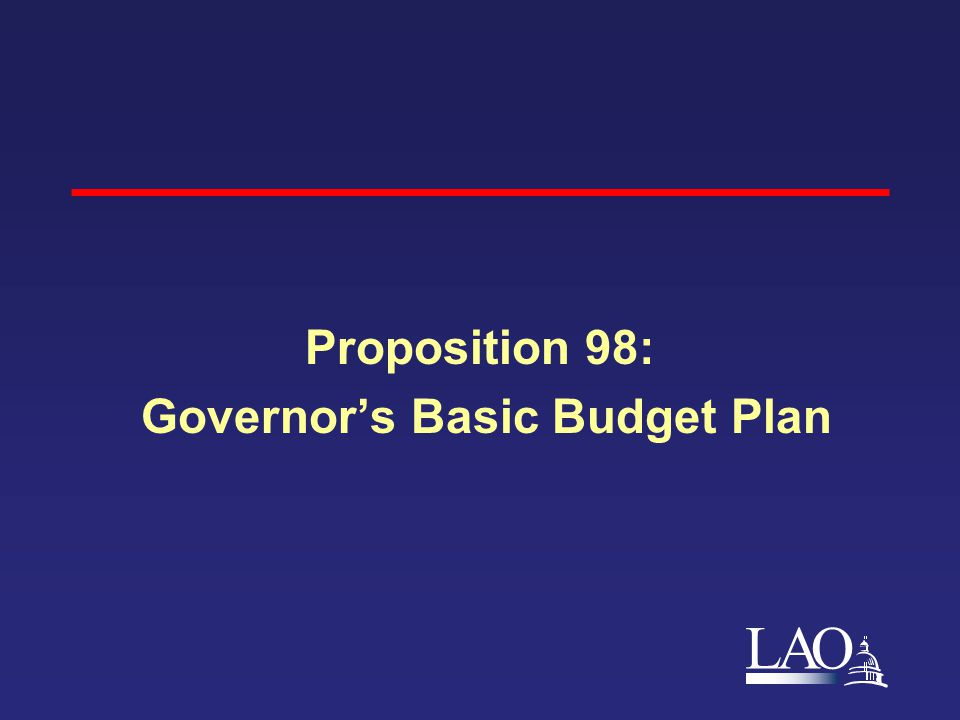 LAO Proposition 98: Governor's Basic Budget Plan