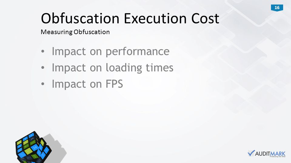 16 Impact on performance Impact on loading times Impact on FPS Obfuscation Execution Cost Measuring Obfuscation