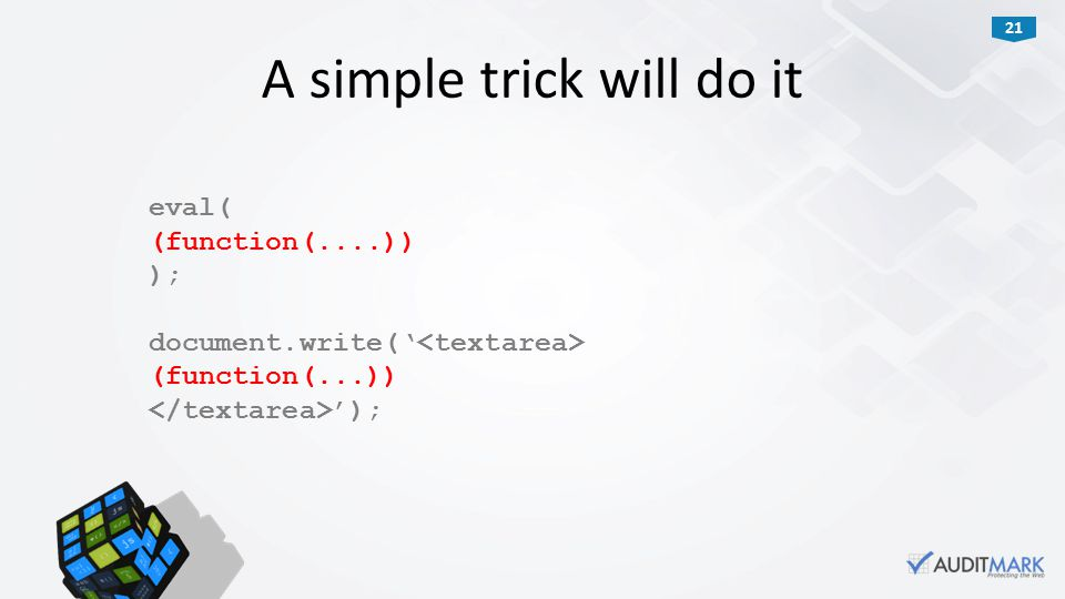 21 eval( (function(....)) ); document.write(' (function(...)) '); A simple trick will do it