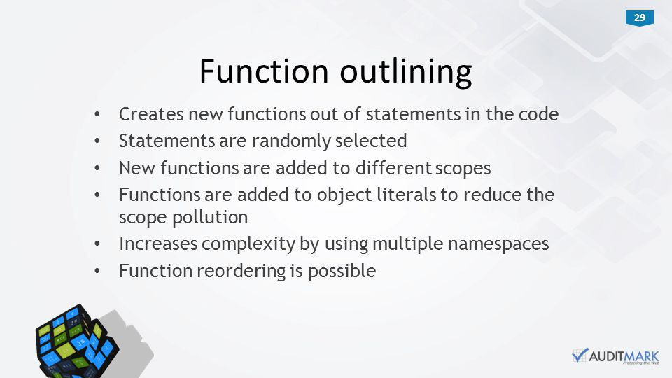 29 Creates new functions out of statements in the code Statements are randomly selected New functions are added to different scopes Functions are added to object literals to reduce the scope pollution Increases complexity by using multiple namespaces Function reordering is possible Function outlining