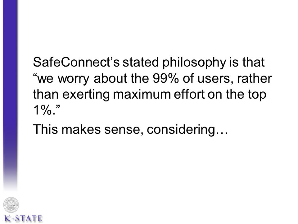 SafeConnect's stated philosophy is that we worry about the 99% of users, rather than exerting maximum effort on the top 1%. This makes sense, considering…