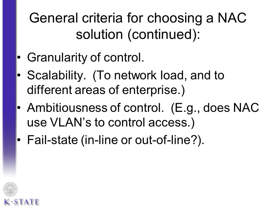 General criteria for choosing a NAC solution (continued): Detection of rogue devices (especially NAT-ed).