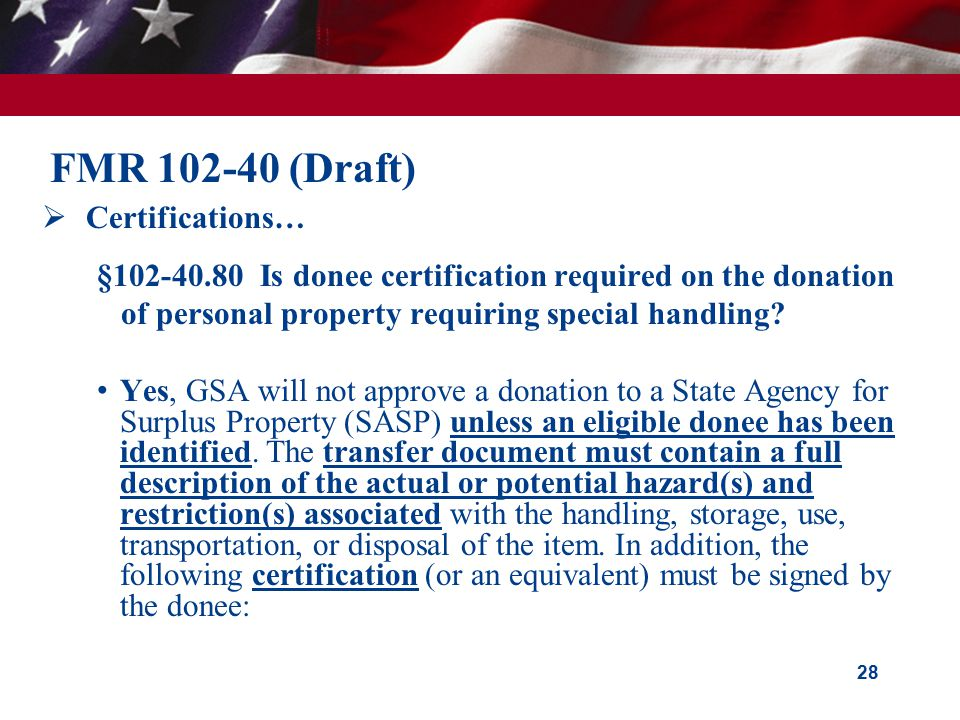 28 FMR 102-40 (Draft)  Certifications… §102-40.80 Is donee certification required on the donation of personal property requiring special handling.