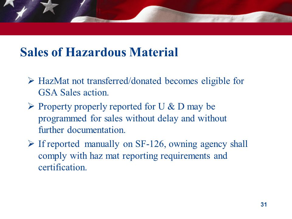 31 Sales of Hazardous Material  HazMat not transferred/donated becomes eligible for GSA Sales action.