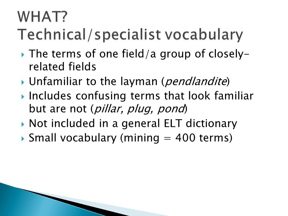  Technical vocabulary or specialist terminology has a low frequency in most academic or professional texts – a figure of under five per cent is often given.
