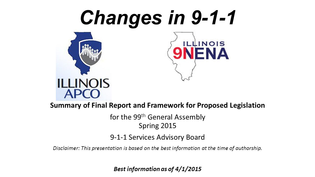 Changes in 9-1-1 Summary of Final Report and Framework for Proposed Legislation for the 99 th General Assembly Spring 2015 9-1-1 Services Advisory Boa