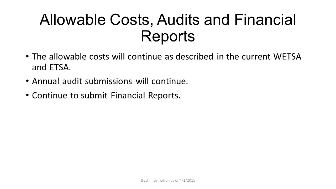 Allowable Costs, Audits and Financial Reports The allowable costs will continue as described in the current WETSA and ETSA. Annual audit submissions w