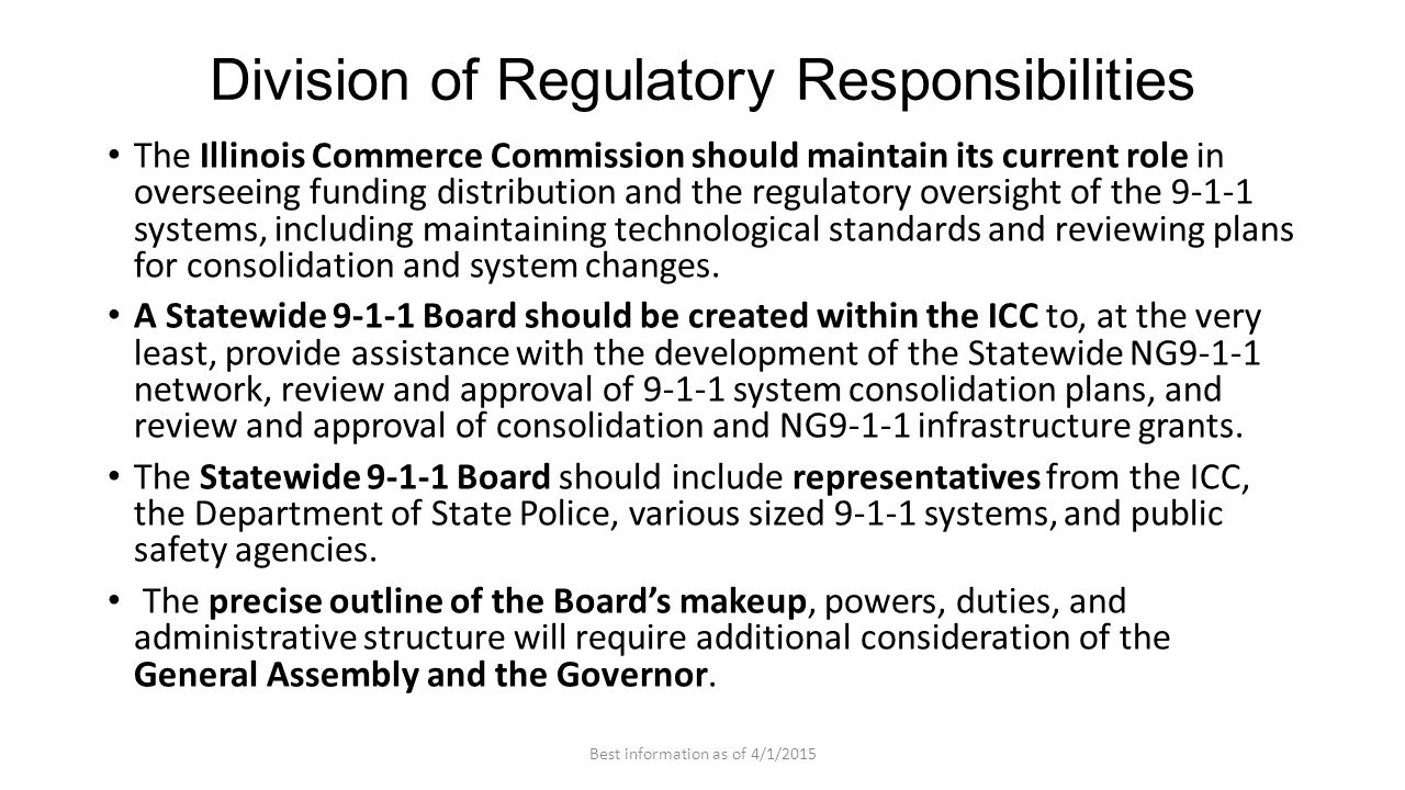 Division of Regulatory Responsibilities The Illinois Commerce Commission should maintain its current role in overseeing funding distribution and the regulatory oversight of the 9-1-1 systems, including maintaining technological standards and reviewing plans for consolidation and system changes.