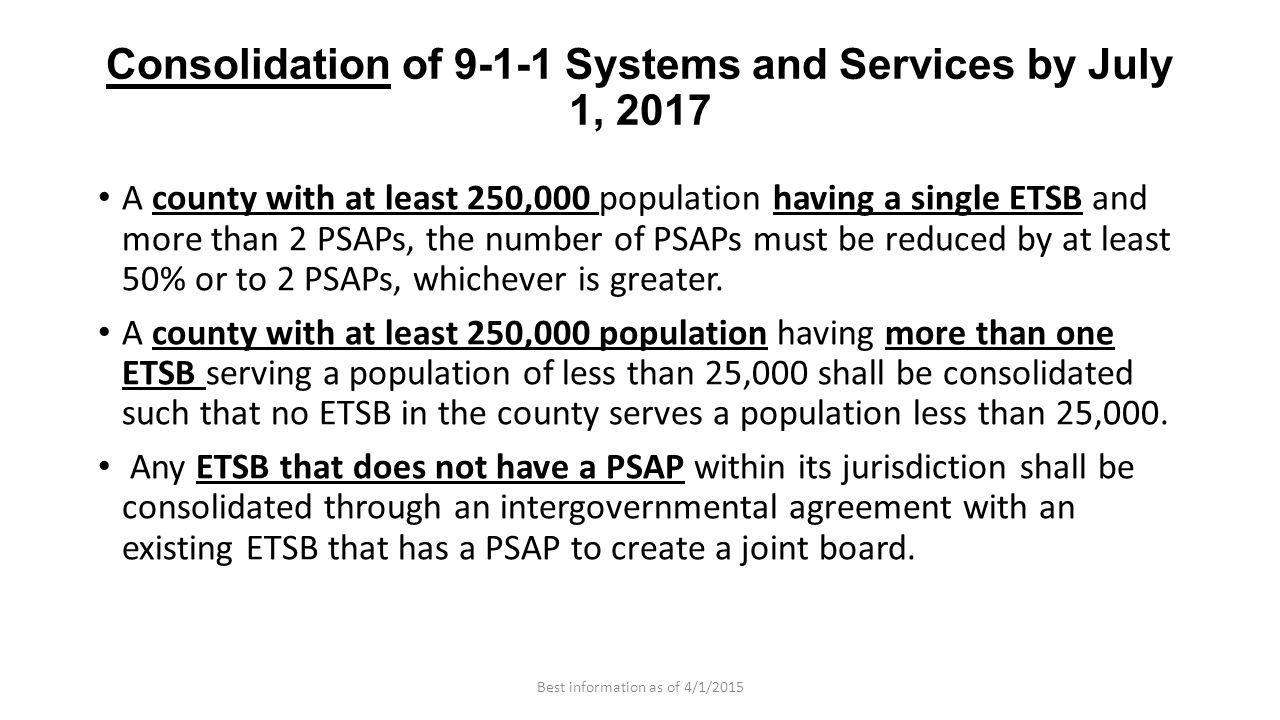 Consolidation of 9-1-1 Systems and Services by July 1, 2017 A county with at least 250,000 population having a single ETSB and more than 2 PSAPs, the