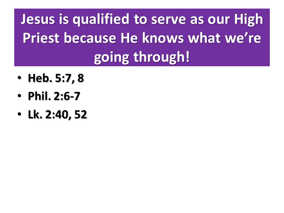 Jesus is qualified to serve as our High Priest because He knows what we're going through.