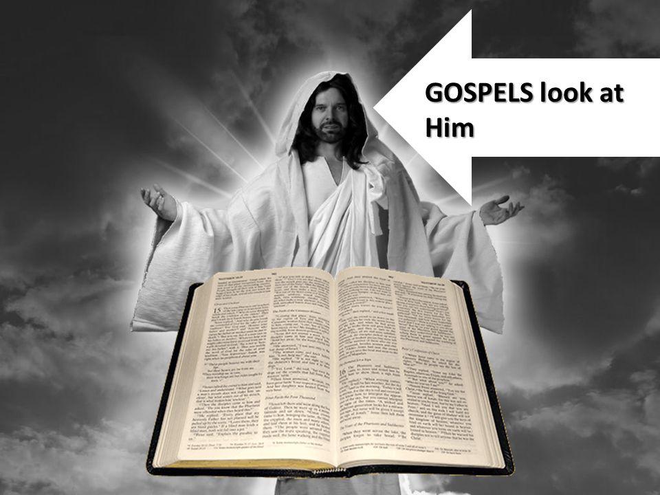 GOSPELS look at Him
