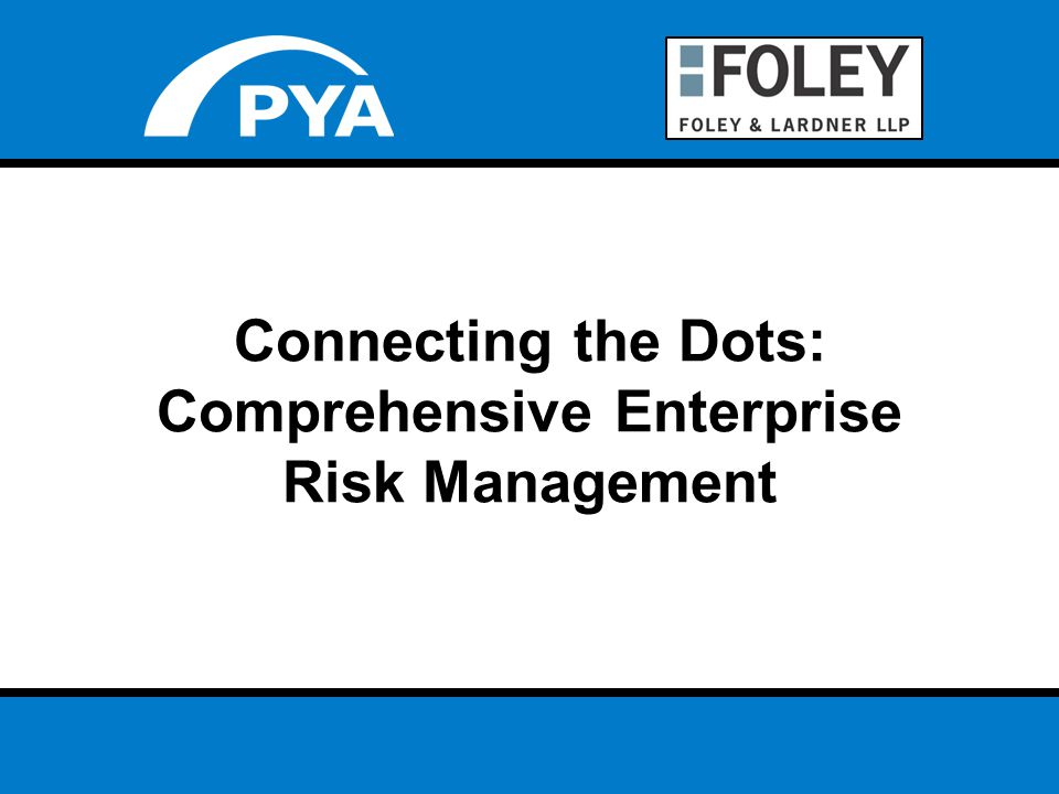 Page 4 June 26-29, 2011 AHLA Annual Meeting Connecting the Dots: Comprehensive Enterprise Risk Management