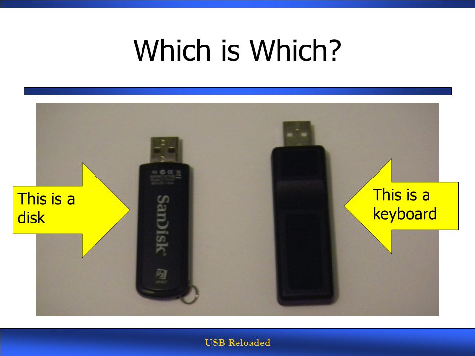 USB Reloaded Which is Which This is a disk This is a keyboard