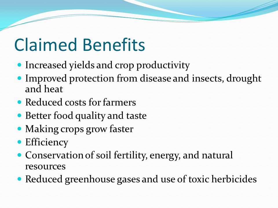 Claimed Benefits Increased yields and crop productivity Improved protection from disease and insects, drought and heat Reduced costs for farmers Bette