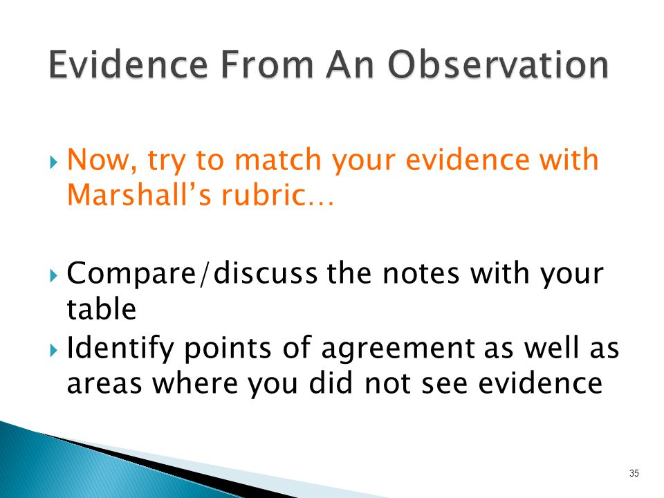  Now, try to match your evidence with Marshall's rubric…  Compare/discuss the notes with your table  Identify points of agreement as well as areas where you did not see evidence 35