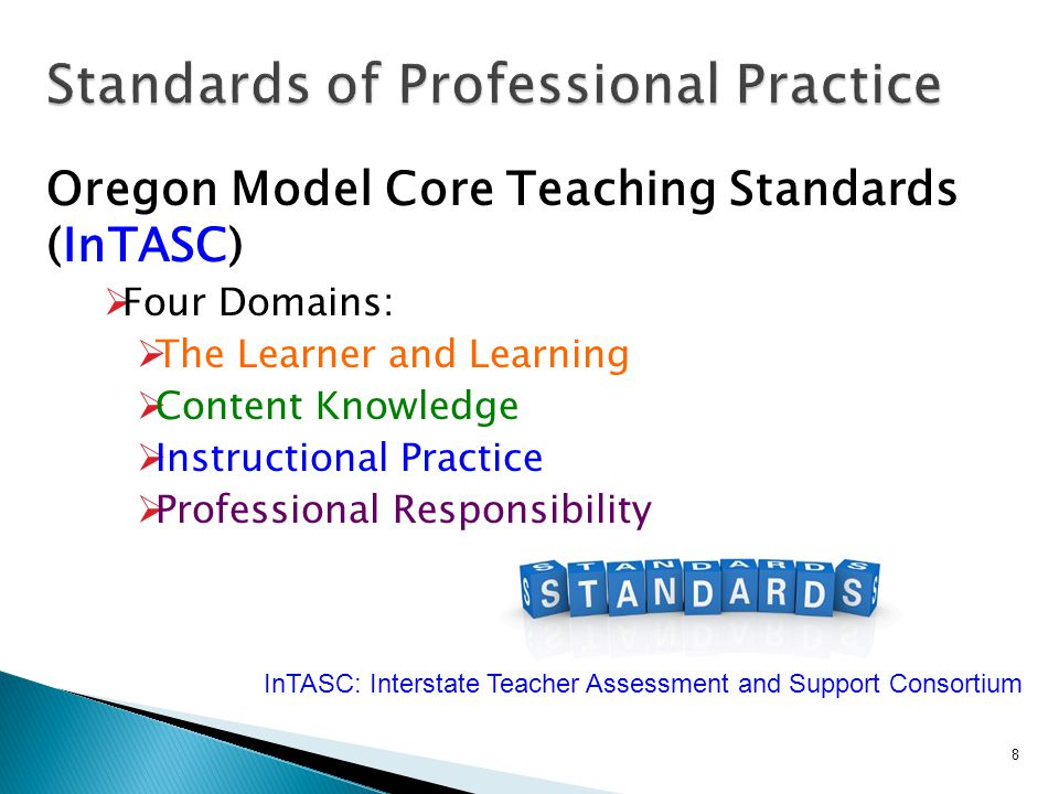 Oregon Model Core Teaching Standards (InTASC)  Four Domains:  The Learner and Learning  Content Knowledge  Instructional Practice  Professional Responsibility 8 InTASC: Interstate Teacher Assessment and Support Consortium