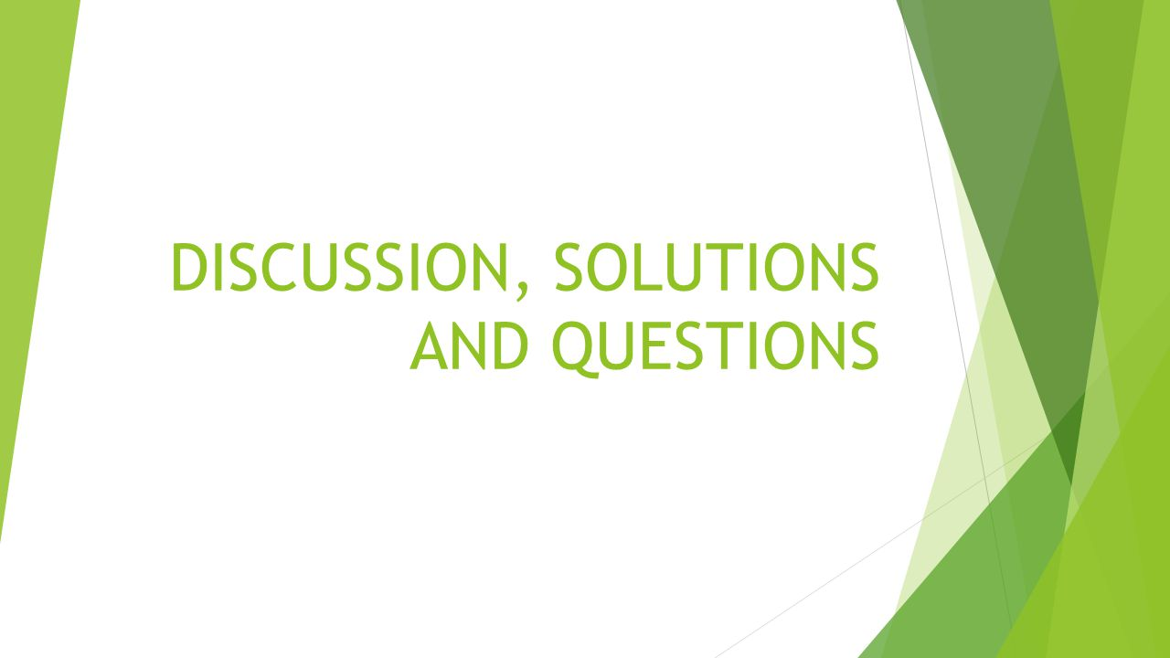 DISCUSSION, SOLUTIONS AND QUESTIONS