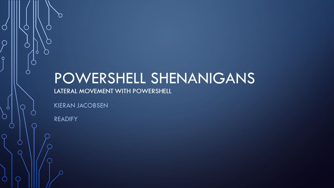 POWERSHELL SHENANIGANS LATERAL MOVEMENT WITH POWERSHELL KIERAN JACOBSEN READIFY