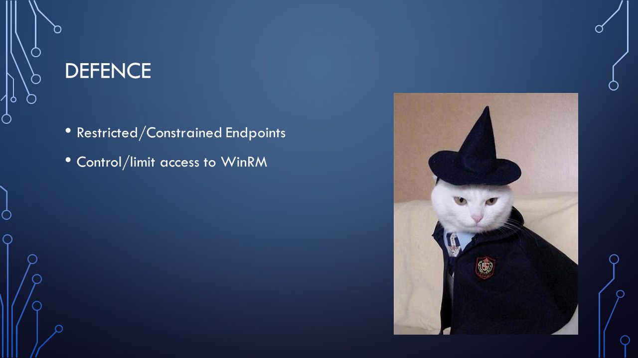 DEFENCE Restricted/Constrained Endpoints Control/limit access to WinRM