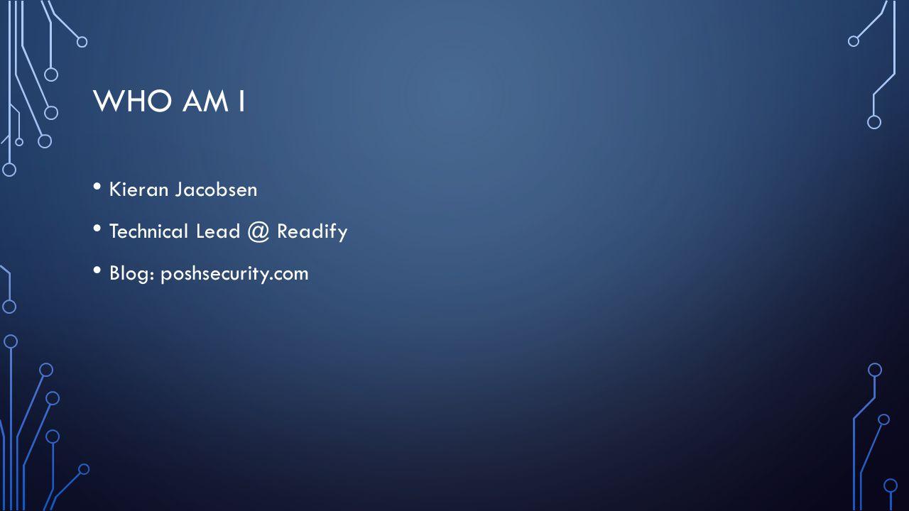 WHO AM I Kieran Jacobsen Technical Lead @ Readify Blog: poshsecurity.com