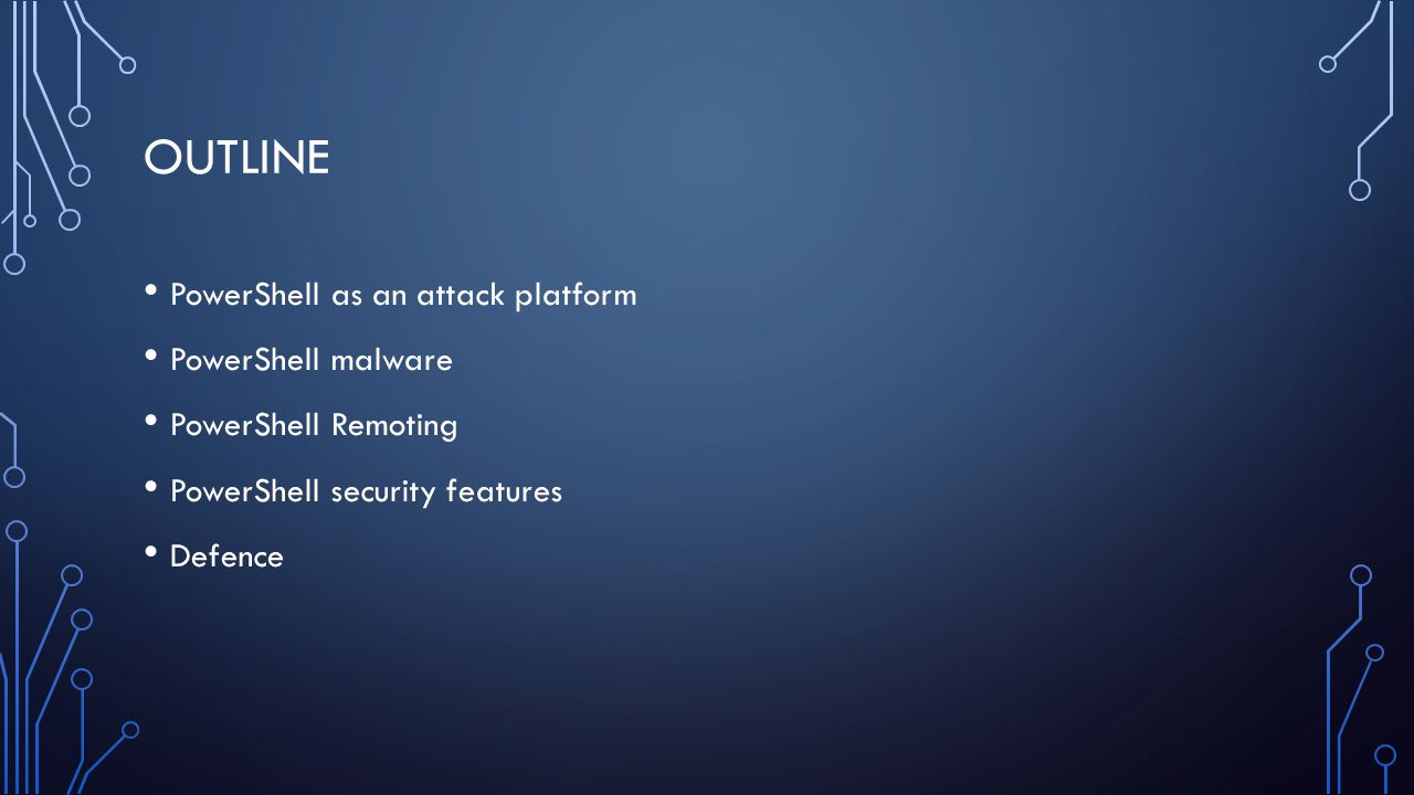 OUTLINE PowerShell as an attack platform PowerShell malware PowerShell Remoting PowerShell security features Defence