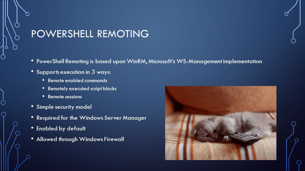 POWERSHELL REMOTING PowerShell Remoting is based upon WinRM, Microsoft's WS-Management implementation Supports execution in 3 ways: Remote enabled com