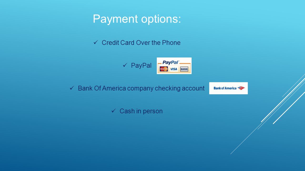 Payment options: Credit Card Over the Phone PayPal Bank Of America company checking account Cash in person