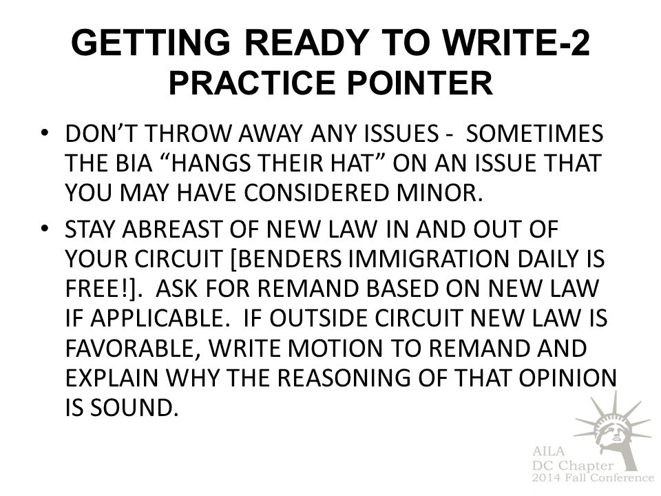 GETTING READY TO WRITE-2 PRACTICE POINTER DON'T THROW AWAY ANY ISSUES - SOMETIMES THE BIA HANGS THEIR HAT ON AN ISSUE THAT YOU MAY HAVE CONSIDERED MINOR.