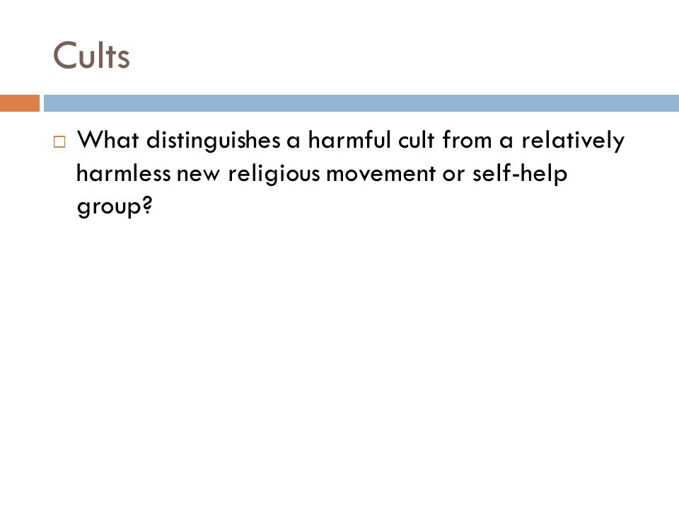 Cults  What distinguishes a harmful cult from a relatively harmless new religious movement or self-help group?