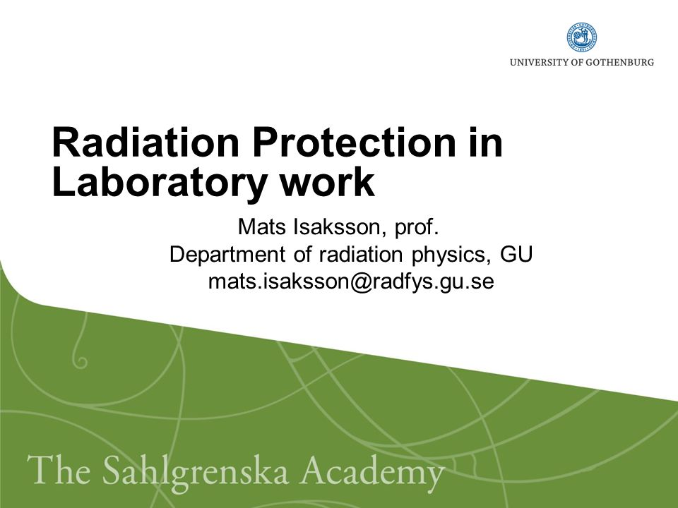 Radiation Protection in Laboratory work Mats Isaksson, prof.