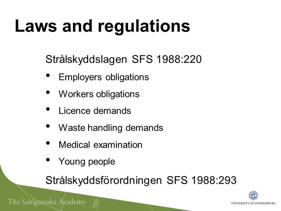 Laws and regulations Strålskyddslagen SFS 1988:220 Employers obligations Workers obligations Licence demands Waste handling demands Medical examination Young people Strålskyddsförordningen SFS 1988:293