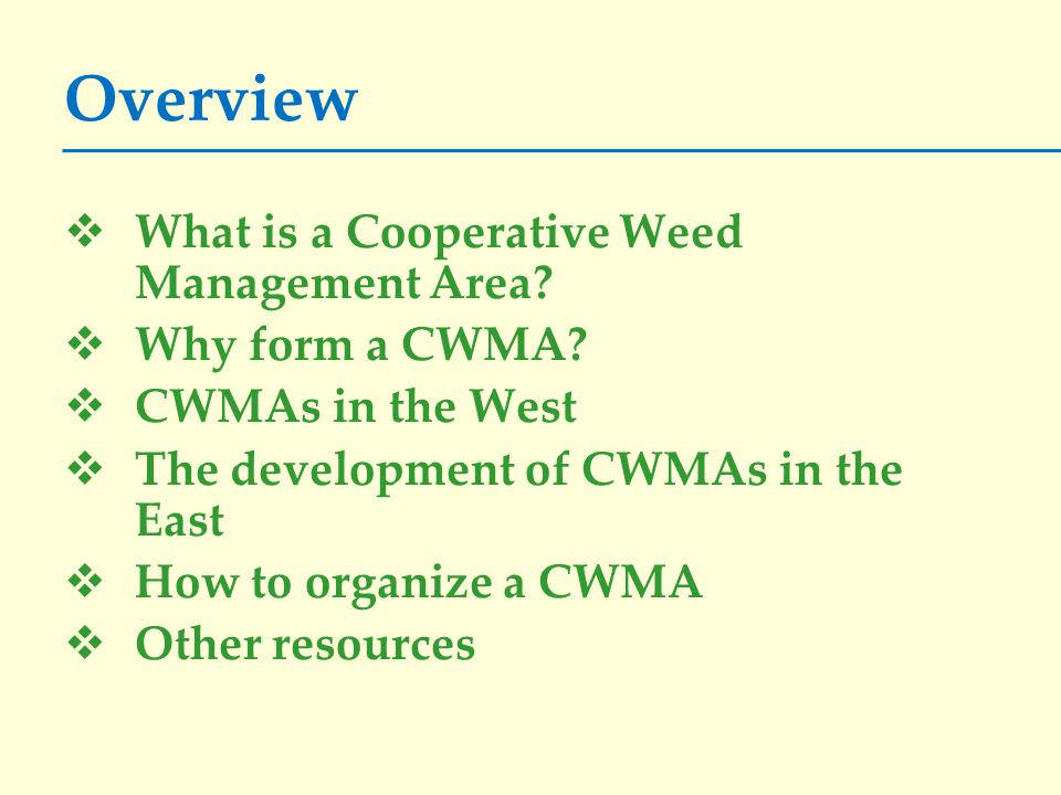 Organizing a CWMA 5.Select a name - Focus: Cooperative Weed Management Area (CWMA) Cooperative Invasive Species Management Area (CISMA) Partnership for Regional Invasive Species Mgmt (PRISM) Invasive Plant Partnership/Program/Team