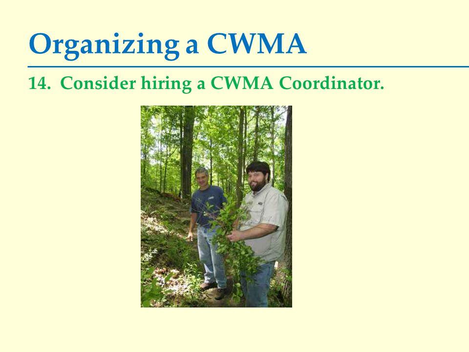 Organizing a CWMA 14. Consider hiring a CWMA Coordinator.