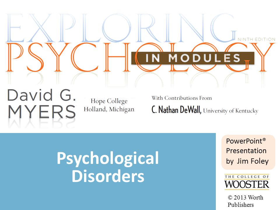 PowerPoint® Presentation by Jim Foley Psychological Disorders © 2013 Worth Publishers