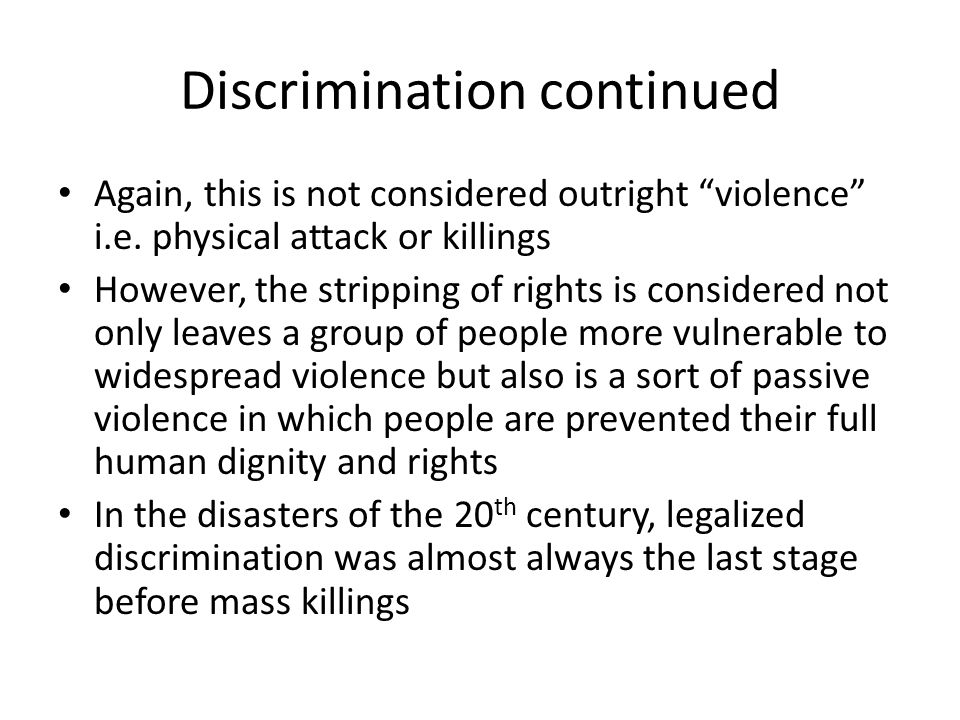 "Discrimination continued Again, this is not considered outright ""violence"" i.e. physical attack or killings However, the stripping of rights is consid"