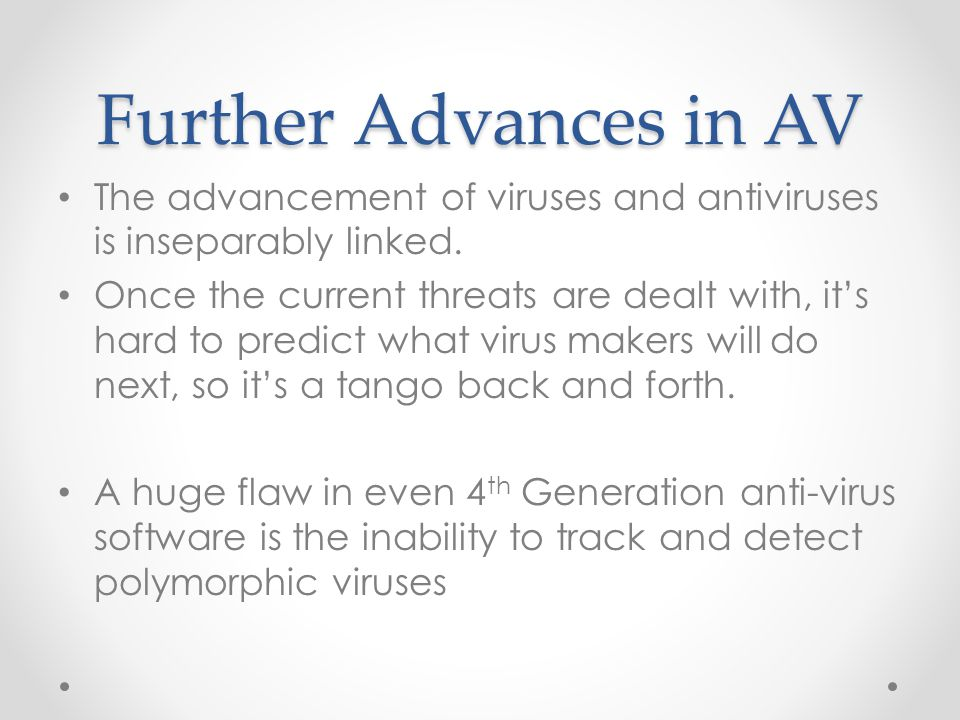 Further Advances in AV The advancement of viruses and antiviruses is inseparably linked.