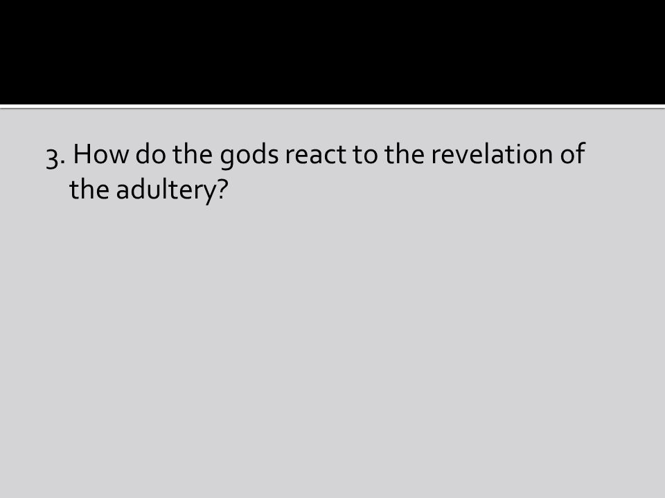 3. How do the gods react to the revelation of the adultery?