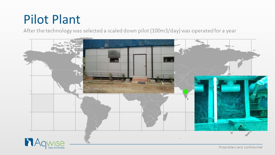 Proprietary and confidential Pilot Plant After the technology was selected a scaled down pilot (100m3/day) was operated for a year