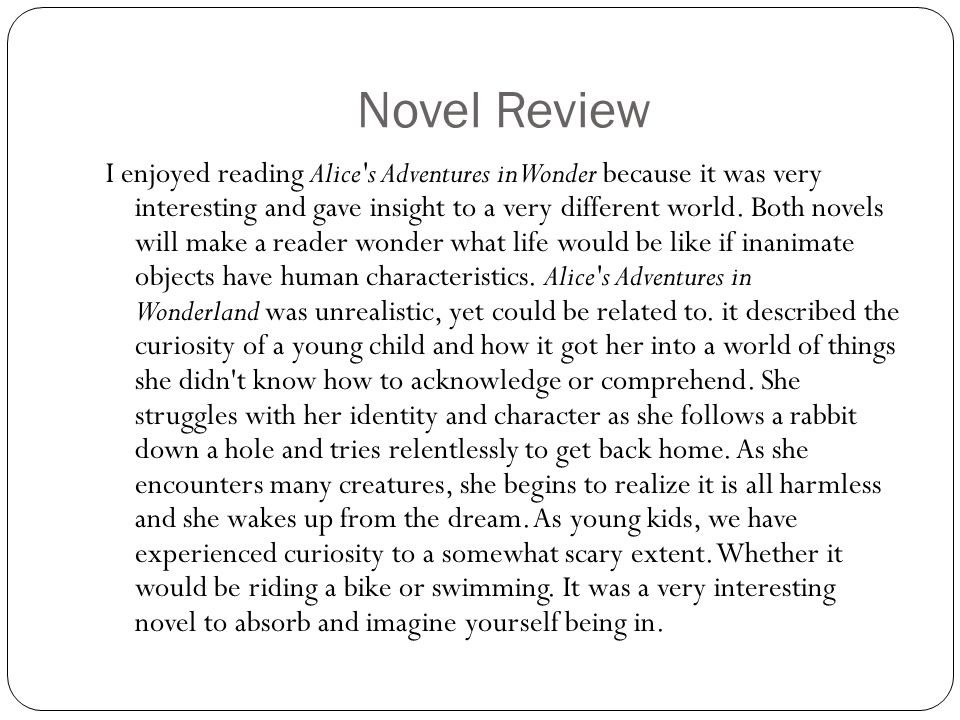 Novel Review I enjoyed reading Alice s Adventures in Wonder because it was very interesting and gave insight to a very different world.